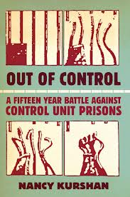Out of Control:  A Fifteen Year Battle Against Control Unit Prisons, by Nancy Kurshan